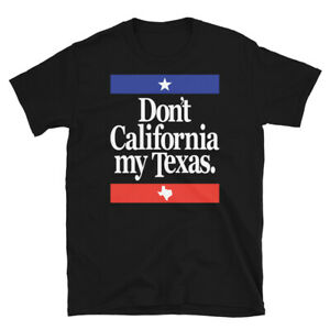 Funny-Don-039-t-California-My-Texas-Short-Sleeve-Unisex-T-Shirt