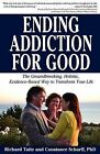 Ending Addiction for Good: The Groundbreaking, Holistic, Evidence-Based Way to Transform Your Life by Richard Taite, Phd Constance Scharff (Paperback / softback, 2012)