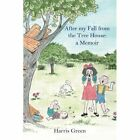 After my Fall from the Tree House: : a Memoir by Harris Green (Paperback, 2013)