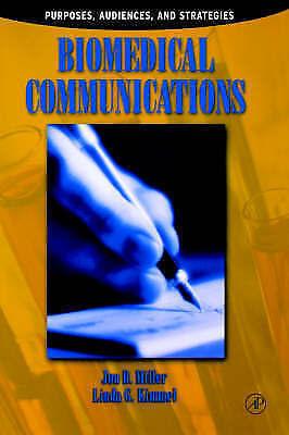 Biomedical Communications: Purpose, Audience, and Strategies, Miller, Jon D., Ne