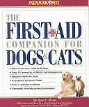The First-Aid Companion for Dogs and Cats : What to Do Now, What to Do Later,...