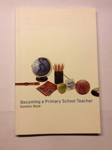 1 of 1 - Becoming a Primary School Teacher by Dominic Wyse