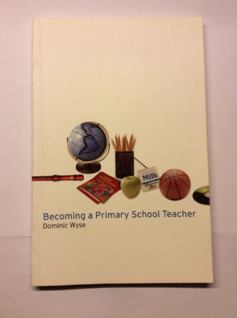 Becoming a Primary School Teacher by Dominic Wyse
