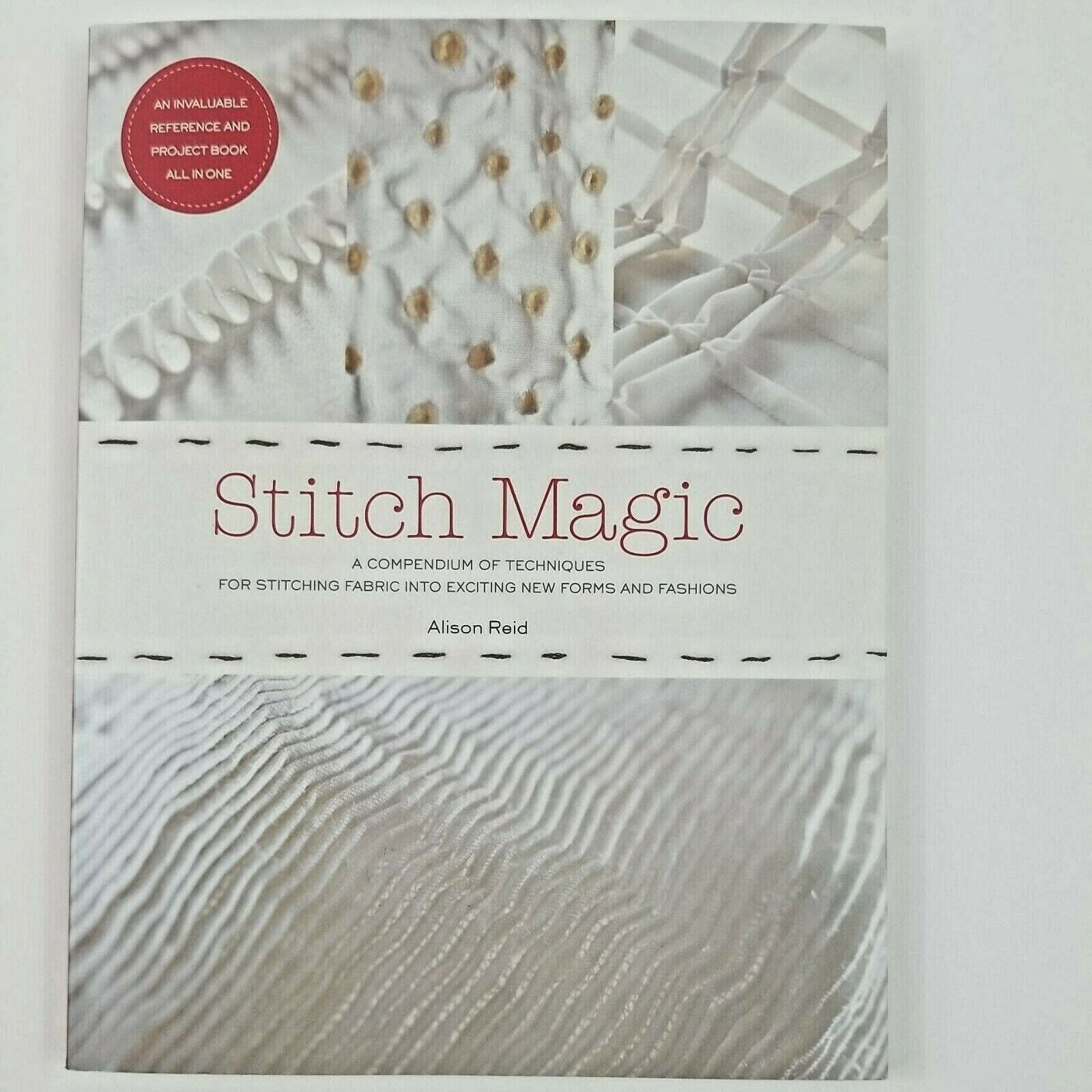 A Compendium of Techniques for Stitching Fabric Into Exciting New Forms and Fashions Stitch Magic