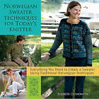 Norwegian Sweater Techniques for Today's Knitter by Therese Chynoweth (Paperback, 2010)