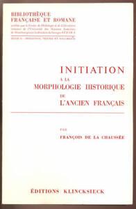 DE-LA-CHAUSSEE-INITIATION-A-LA-MORPHOLOGIE-HISTORIQUE-DE-L-039-ANCIEN-FRANCAIS