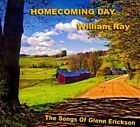 Homecoming Day: The Songs Of Glenn Erickson [Digipak] by William Ray (CD, 2009, Nashville Gold)
