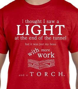 funny-shirt-Light-at-End-of-Tunnel-Torch-amp-Boss-With-More-Work-shirt-slogan