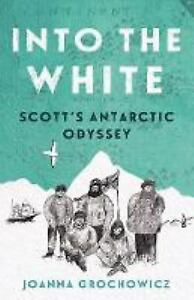 Into-the-White-Scott-039-s-Antarctic-Odyssey-Grochowicz-Joanna-VeryGood