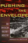 Pushing the Envelope: The American Aircraft Industry by Donald M. Pattillo (Paperback, 2001)