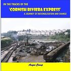 In the Tracks of the Cornish Riviera Express: A Journey of Rationalisation and Change by Amyas Crump (Paperback, 2014)