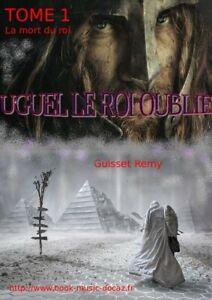 Details Sur Livre Fantastique Uguel Le Roi Oublie Tome 1 La Mort Du Roi 2019 Guisset Remy
