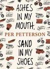 Ash in My Mouth, Sand in My Shoes von Per Petterson (2013, Gebundene Ausgabe)