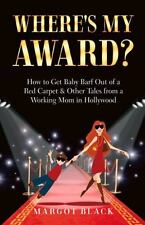 Where's My Award?: How to Get Baby Barf out of a Red Carpet & Other Tales from a