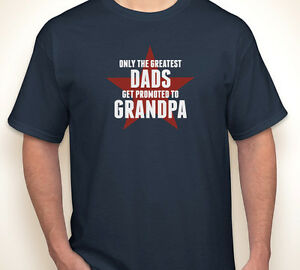 813ea0a2 ONLY THE GREATEST DADS GET PROMOTED TO GRANDPA papa paw paw great T ...