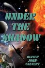 Under The Shadow 9781453575581 by Oliver John Calvert Paperback