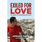 Exiled for Love: The Journey of an Iranian Queer Activist by Marc Colburne, Arsham Parsi, Marc Colbourne (Paperback, 2015)