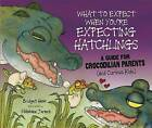 What to Expect When You're Expecting Hatchlings: A Guide for Crocodilian Parents (and Curious Kids) by Bridget Heos (Hardback, 2012)