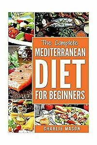 Mediterranean, Diet, Recipes, Cookbook, with, Guide, Plan, Weight, Loss,  Healthy, Beginners, Complete: Mediterranean Diet: Mediterranean Diet for