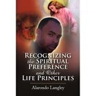 Recognizing The Spiritual Preference and Other Life Principles 9781436392297