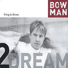 Living to Dream by Bowman (CD, Sep-2004, BOWMAN)