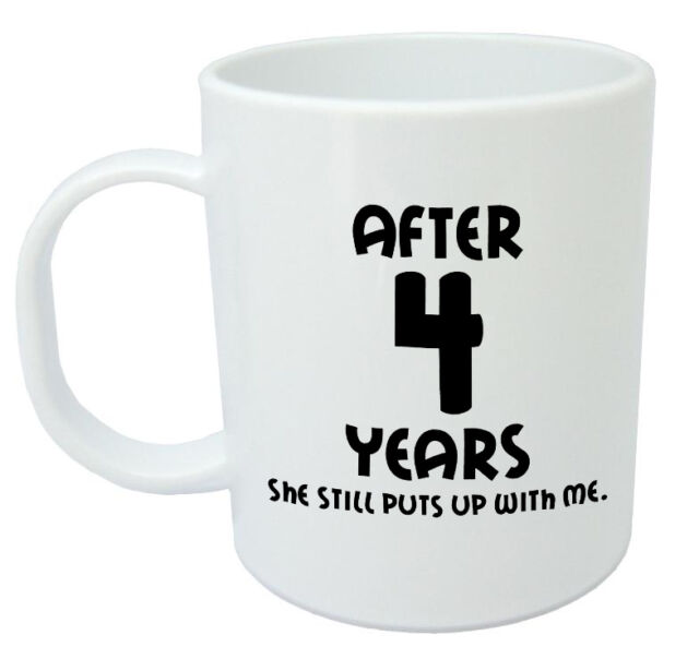 After 4 Years She Still Mug 4th Wedding Anniversary Gifts For Him
