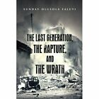 The Last Generation, the Rapture, and the Wrath by Sunday Olusola Faluyi (Paperback / softback, 2013)
