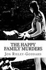 The Happy Family Murders: Third Book in the Series Titled Grimoire - The Bros Grim Breakfast Serial - A Story in Pieces by Jon Rieley-Goddard (Paperback / softback, 2013)