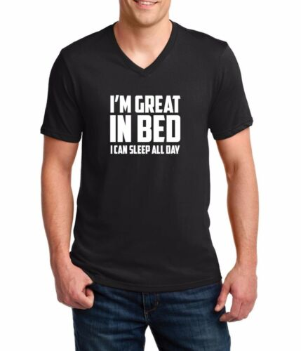 Men/'s V-neck I/'m Great In Bed I Can Sleep All Day T-shirt Funny Humor Tee Shirt