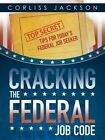 Cracking the Federal Job Code: Top Secret Tips for Today's Federal Job Seeker by Corliss Jackson (Paperback / softback, 2016)