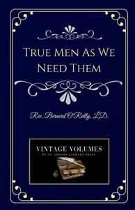 True-Men-As-We-Need-Them-by-Rev-Bernard-O-039-Reilly-1888-Reprint-Vintage-Volumes
