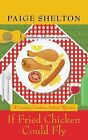 If Fried Chicken Could Fly by Paige Shelton (Paperback / softback, 2013)