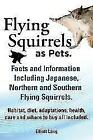 Flying Squirrels as Pets. Facts and Information. Including Japanese, Northern and Southern Flying Squirrels. Habitat, Diet, Adaptations, Health, Care von Elliot Lang (2013, Taschenbuch)