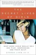 The Secret Lives of Girls: What Good Girls Really Do--Sex Play, Aggression, and