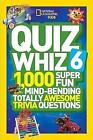 Quiz Whiz 6: 1,000 Super Fun Mind-Bending Totally Awesome Trivia Questions (Quiz Whiz ) by National Geographic Kids (Paperback, 2015)