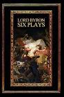 Lord Byron: Six Plays by Lord George Gordon Byron (Paperback, 2007)