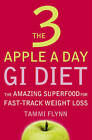 The 3 Apple a Day GI Diet: The Amazing Superfood for Fast-Track Weight Loss by Tammi Flynn (Paperback, 2005)