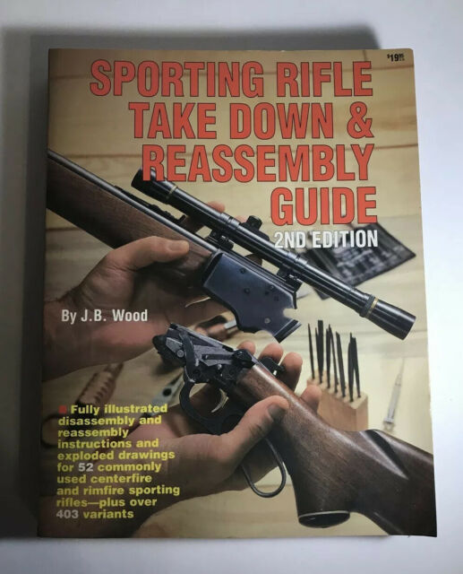 Gun Digest Sporting Rifle Take Down & Reassembly Guide 2nd Edition J. B. Wood