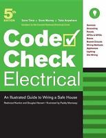 Code Check Electrical an Illustrated Guide to Wiring a Safe Ser.: Electrical...