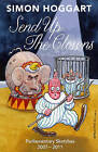 Send Up the Clowns: Parliamentary Sketches 2007-11 by Simon Hoggart (Paperback, 2007)