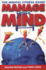 Manage Your Mind: The Mental Fitness Guide by Gillian Butler, Tony Hope (Paperback, 1995)