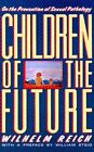 Children of the Future: On the Prevention of Sexual Pathology by Wilhelm Reich (Paperback / softback)