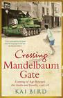 Crossing Mandelbaum Gate: Coming of Age Between the Arabs and Israelis, 1956-1978 by Kai Bird (Hardback, 2010)