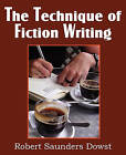 The Technique of Fiction Writing by Robert Saunders Dowst (Paperback / softback, 2011)
