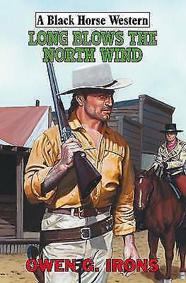 Owen G. Irons, Long Blows the North Wind (Black Horse Western), Very Good Book