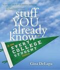 Stuff You Already Know: And Every College Student Should by Gina DeLapa (Hardback, 2015)