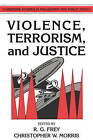 Violence, Terrorism, and Justice: Conference : Papers by Cambridge University Press (Paperback, 1991)