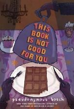 This Book Is Not Good For You (The Secret Series) Bosch, Pseudonymous Hardcover
