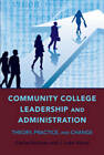 Community College Leadership and Administration: Theory, Practice, and Change by Carlos Nevarez, J. Luke Wood (Paperback, 2010)