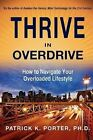 Thrive in Overdrive: How to Navigate Your Overloaded Lifestyle by Patrick Kelly Porter (Paperback / softback, 2010)